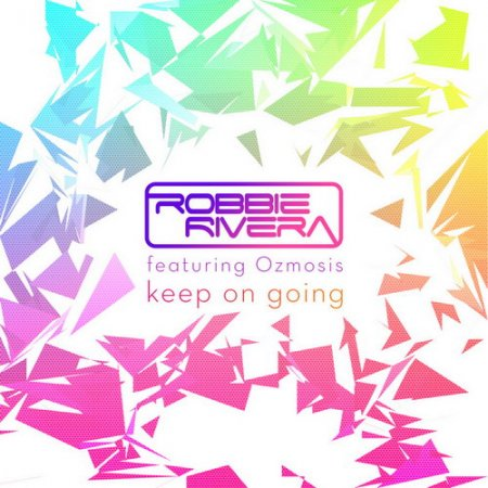 Robbie Rivera Feat. Ozmosis - Keep On Going (2010)