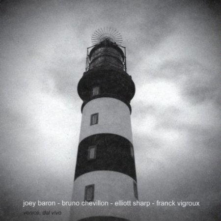 Joey Baron, Bruno Chevillon, Elliott Sharp, Franck Vigroux - Venice, Dal Vivo (2010)