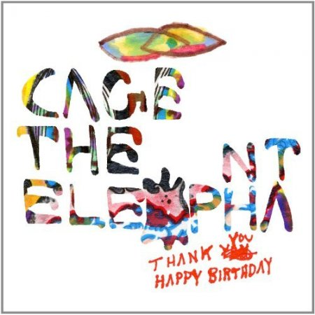 Cage the Elephant - Thank You, Happy Birthday (2011)
