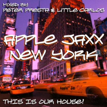 VA-Peter Presta & Little Carlos - Apple Jaxx New York - This Is Our House! (2011)