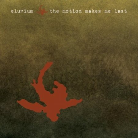 Eluvium - The Motion Makes Me Last EP (2010) [FLAC]
