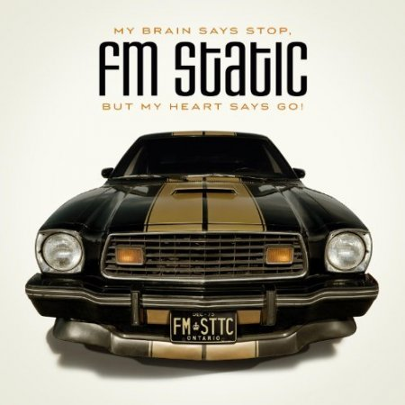 FM Static - My Brain Says Stop But My Heart Says Go (2011)