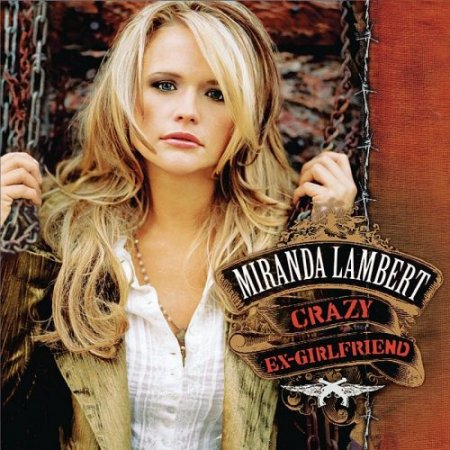 Miranda Lambert - Crazy Ex-Girlfriend (2007)