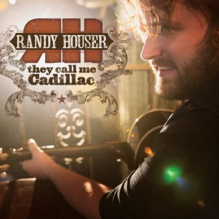 Randy Houser - They Call Me Cadillac (2010)