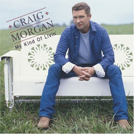 Craig Morgan - My Kind Of Livin' (2005)