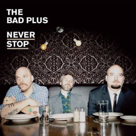 The Bad Plus - Never Stop (2010)