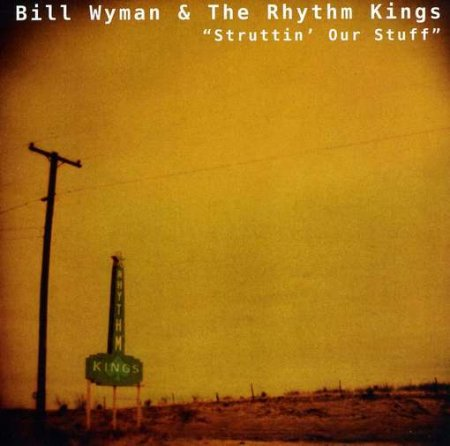 Bill Wyman's Rhythm Kings - Struttin' Our Stuff (1997)