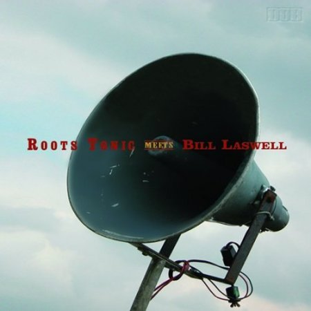 Roots Tonic - Roots Tonic Meets Bill Laswell (2006)