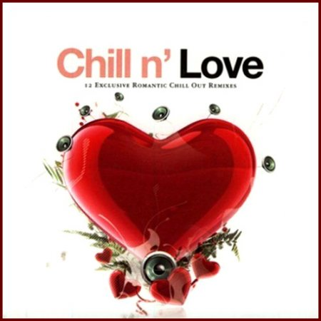 VA - Chill N' Love. 12 Exclusive Romantic Chill Out Remixes (2006)