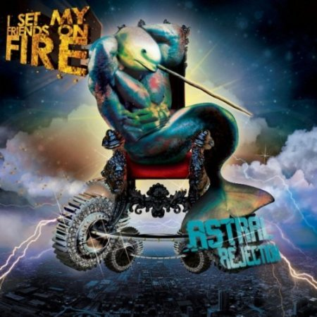 I Set My Friends On Fire - Astral Rejection (2011)