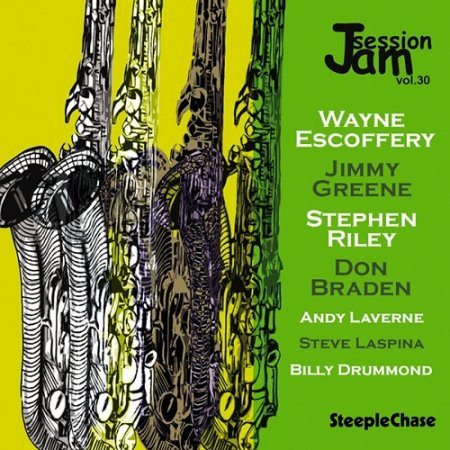 Wayne Escoffery, Jimmy Greene, Stephen Riley - Jam Session Vol. 30 (2010)