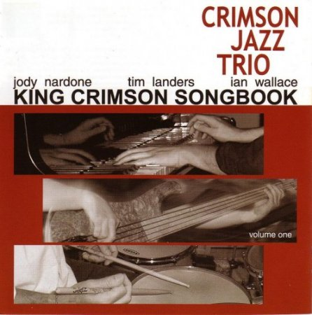 The Crimson Jazz Trio - King Crimson Songbook vol.1 & 2 (2005/2009)