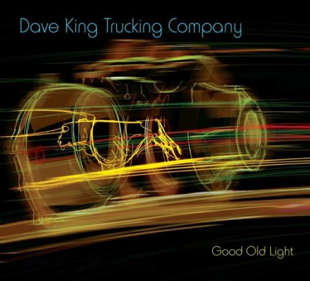 Dave King Trucking Company - Good Old Light (2011)
