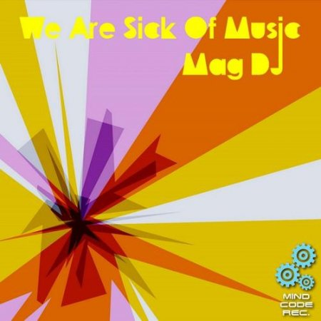 Mag DJ - We Are Sick Of Music (2011)
