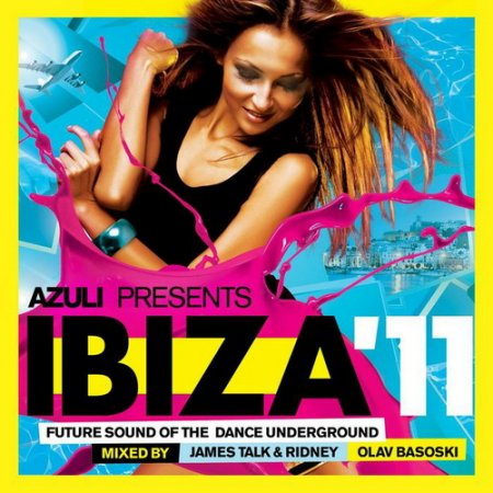 VA - Azuli Presents: Ibiza '11 - Future Sound Of The Dance Underground (2011)