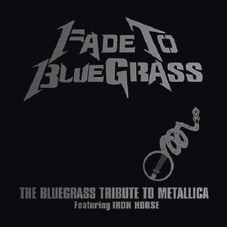 Iron Horse - Fade to Bluegrass: The Bluegrass Tribute to Metallica (2003)