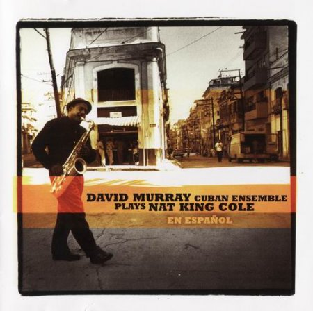 David Murray Cuban Ensemble - Plays Nat King Cole en Espanol (2011)