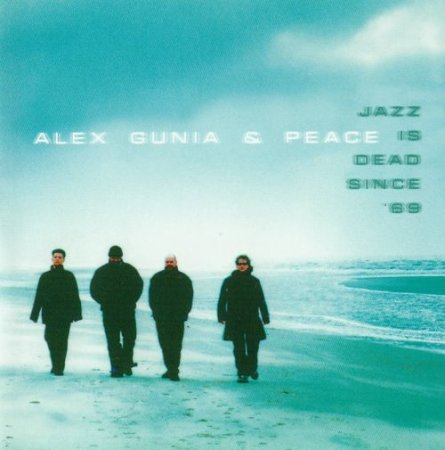 Alex Gunia & Peace - Jazz Is Dead Since '69 (2001)