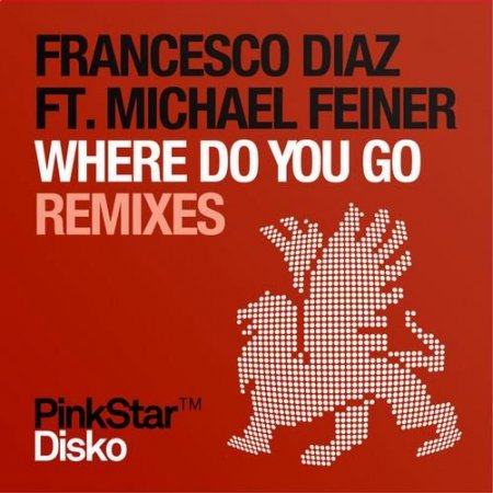 Francesco Diaz Ft. Michael Feiner - Where Do You Go (Remixes) (2011)