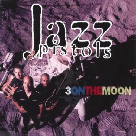 Jazz Pistols - Three On The Moon (1999)