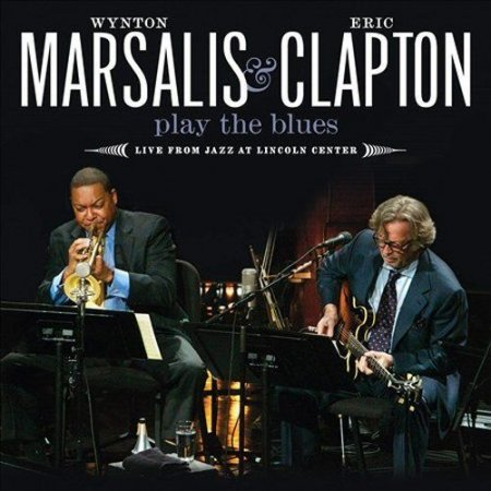 Wynton Marsalis & Eric Clapton - Play The Blues: Live From Jazz At Lincoln Center (2011)