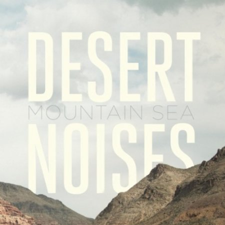 Desert Noises - Mountain Sea (2011)