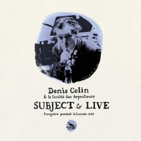 Denis Colin - Subject to Live (2011)