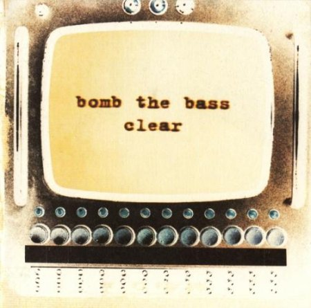 Bomb The Bass � Clear (1994)