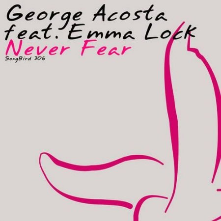Gorge Acosta Feat Emma Lock - Never Fear (Incl ATB Remix) (2011)