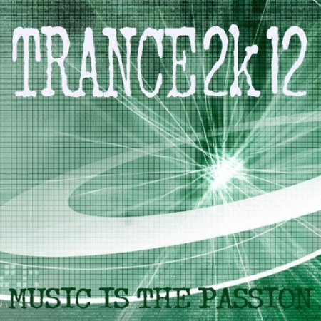 Trance 2k12: Music Is the Passion (2011)