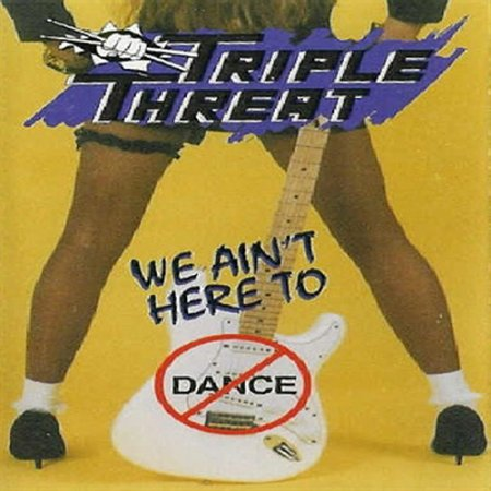 Triple Threat - We Ain't Here To Dance 1992