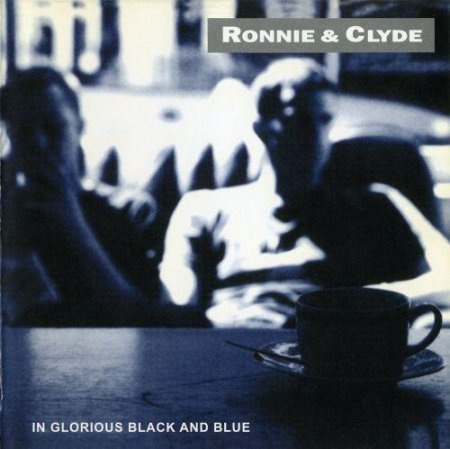 Ronnie & Clyde - In Glorious Black And Blue (1997)