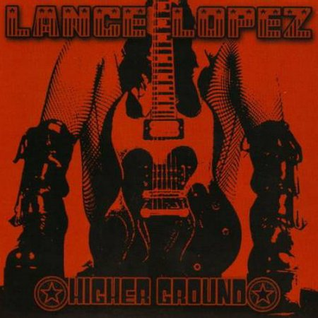 Lance Lopez - Higher Ground 2007