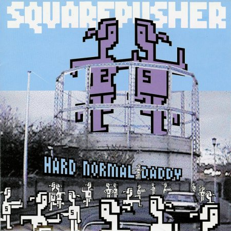 Squarepusher - Hard Normal Daddy (1997)