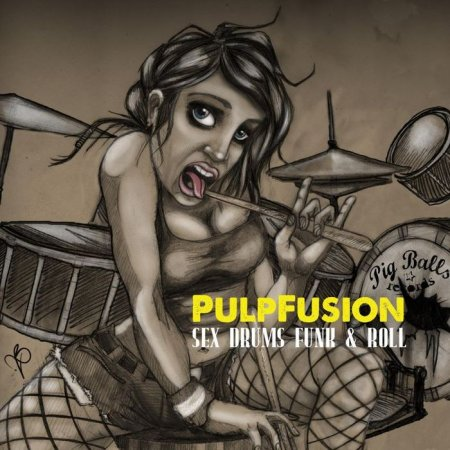 Pulpfusion – Sex Drums Funk & Roll (2011)
