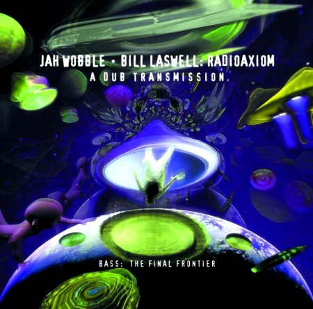 Jah Wobble & Bill Laswell - Radioaxiom: A Dub Transmission 2001