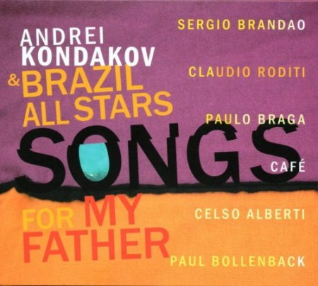 Andrei Kondakov & Brazil All Stars - Songs For My Father (2011)