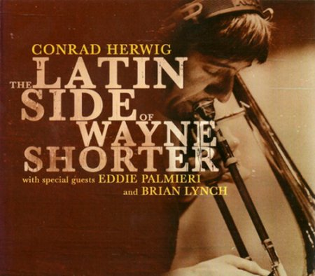 Conrad Herwig � The Latin Side Of Wayne Shorter (2008)