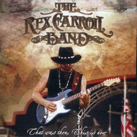 The Rex Carroll Band - That Was Then, This Is Now (2010)