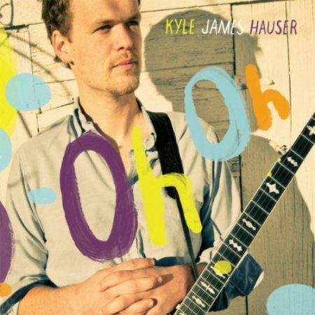 Kyle James Hauser - Oh Oh (2011)