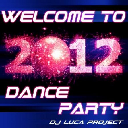 DJ Luca Projet - Welcome To 2012-Dance Party (2012)