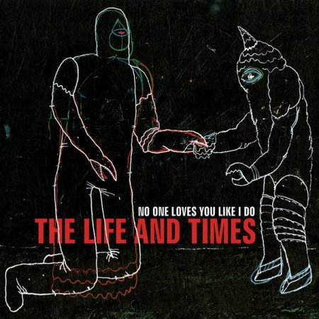 The Life and Times - No One Loves You Like I Do (2012)
