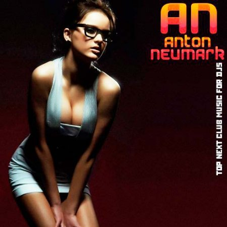 Anton Neumark - Top next club music for Djs (2012)