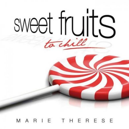 Marie Therese - Sweet Fruits to chill (2011)