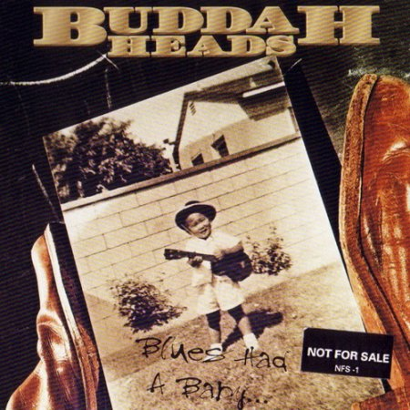 Buddaheads - Blues Had A Baby 1994