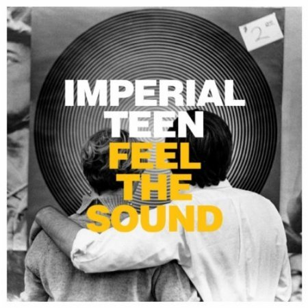 Imperial Teen - Feel The Sound (2012)