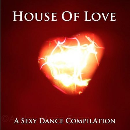 House Of Love (A Sexy Dance Compilation) (2012)
