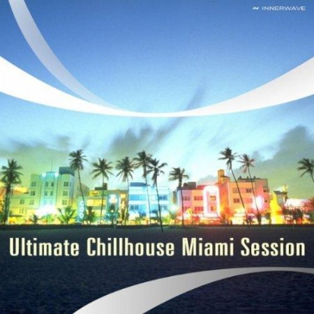 Ultimate Chillhouse Miami Session (2012)
