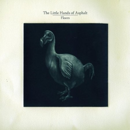 The Little Hands Of Asphalt - Floors (2012)