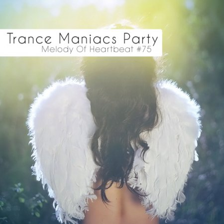 VA-Trance Maniacs Party: Melody Of Heartbeat 75 (2012)